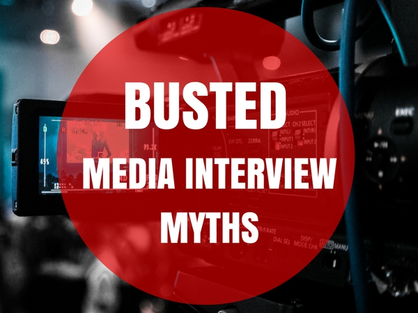 BUSTED: BROADCAST MEDIA INTERVIEW MYTHS