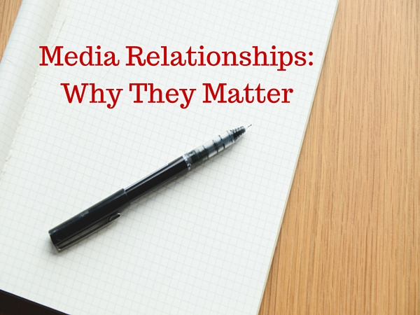 Media Relationships:  Why They Matter