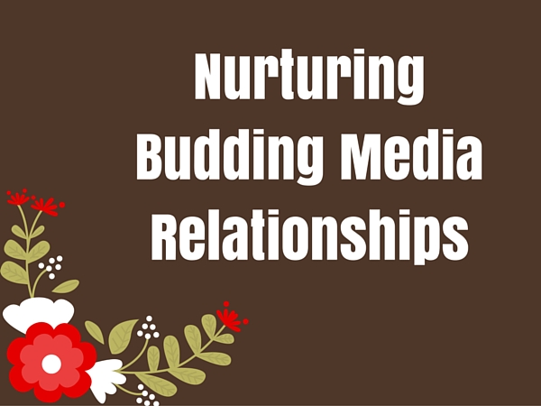 Nurturing Budding Media Relationships