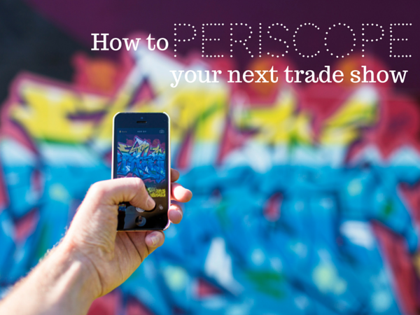 How to Implement Periscope into Your Trade Show Plan
