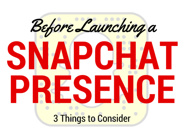 3 Things to Consider Before Launching a Snapchat Presence