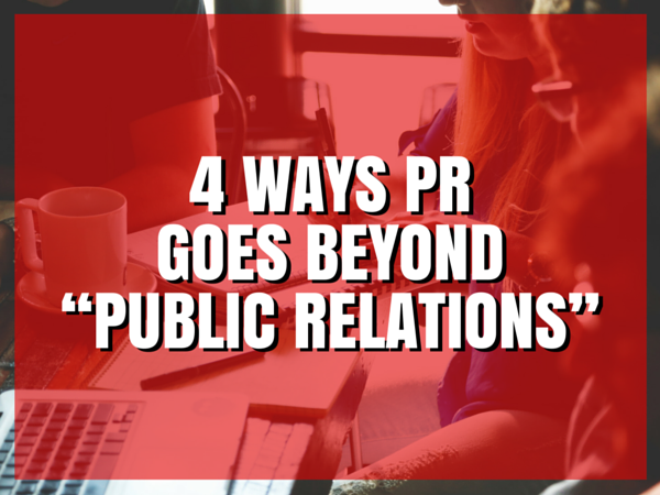 "4 Ways PR Goes Beyond ""Public Relations"""