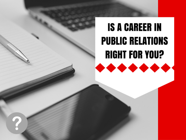 Three Questions to Ask Yourself if You're Considering a Career in Public Relations