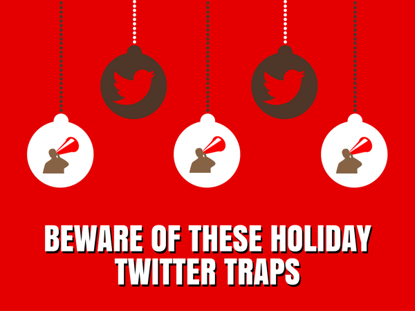 Twitter Traps to Avoid for the Holidays